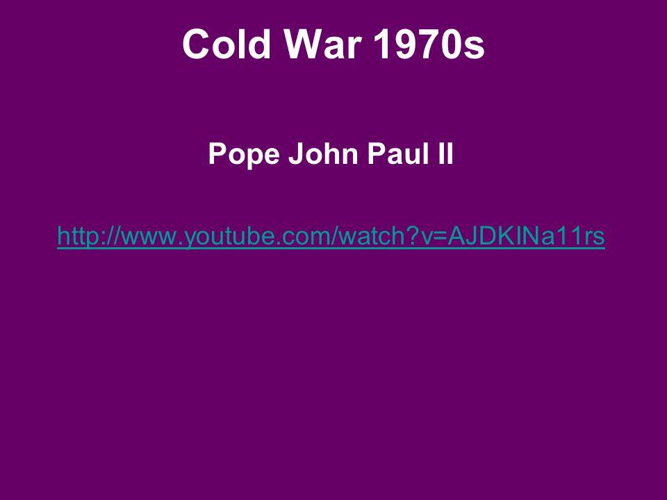 Cold War 1970s Pope John Paul II http://www.youtube.com/watch?v=AJDKINa11rs