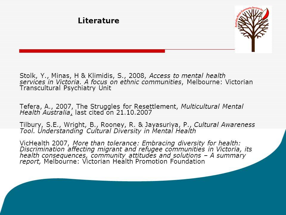 Literature Stolk, Y., Minas, H & Klimidis, S., 2008, Access to mental health services in Victoria.