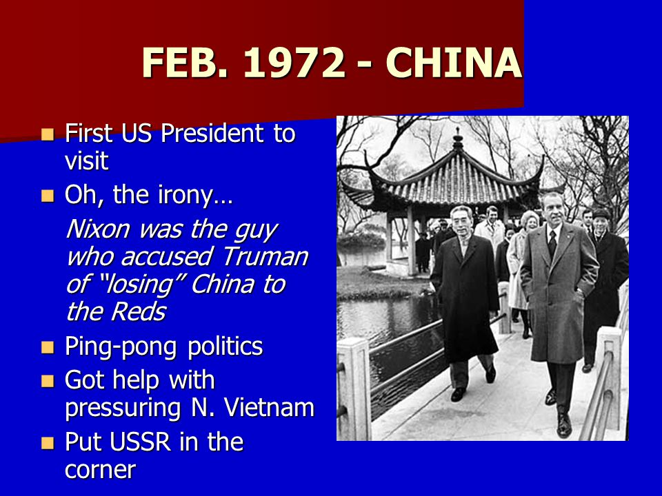 NIXON AND THE SOVIETS May 1972 visit to Moscow May 1972 visit to Moscow ABM treaty ABM treaty SALT treaty SALT treaty 3 year grain treaty 3 year grain treaty ($750 million) Pressure on North Vietnam Pressure on North Vietnam http://msnbcmedia.msn.com/j/msnbc/Sections/Newsweek/Components/Photos/Web_Exclusives/040525_040531/040527_nixon_hd.hmedium.jpg