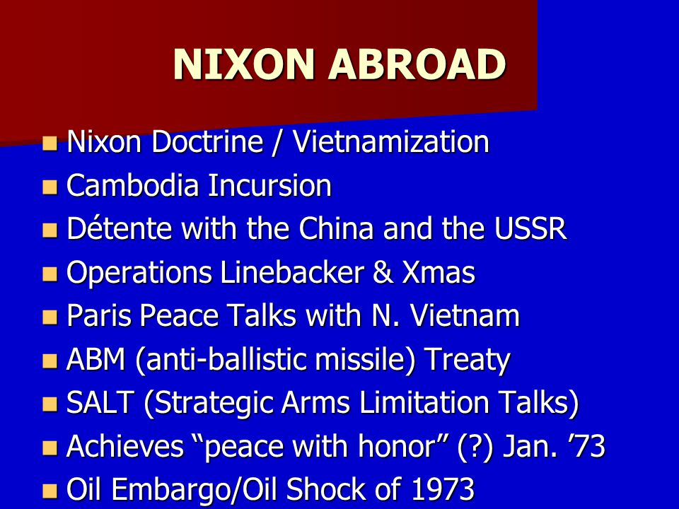 NIXON ABROAD Nixon Doctrine / Vietnamization Nixon Doctrine / Vietnamization Cambodia Incursion Cambodia Incursion Détente with the China and the USSR