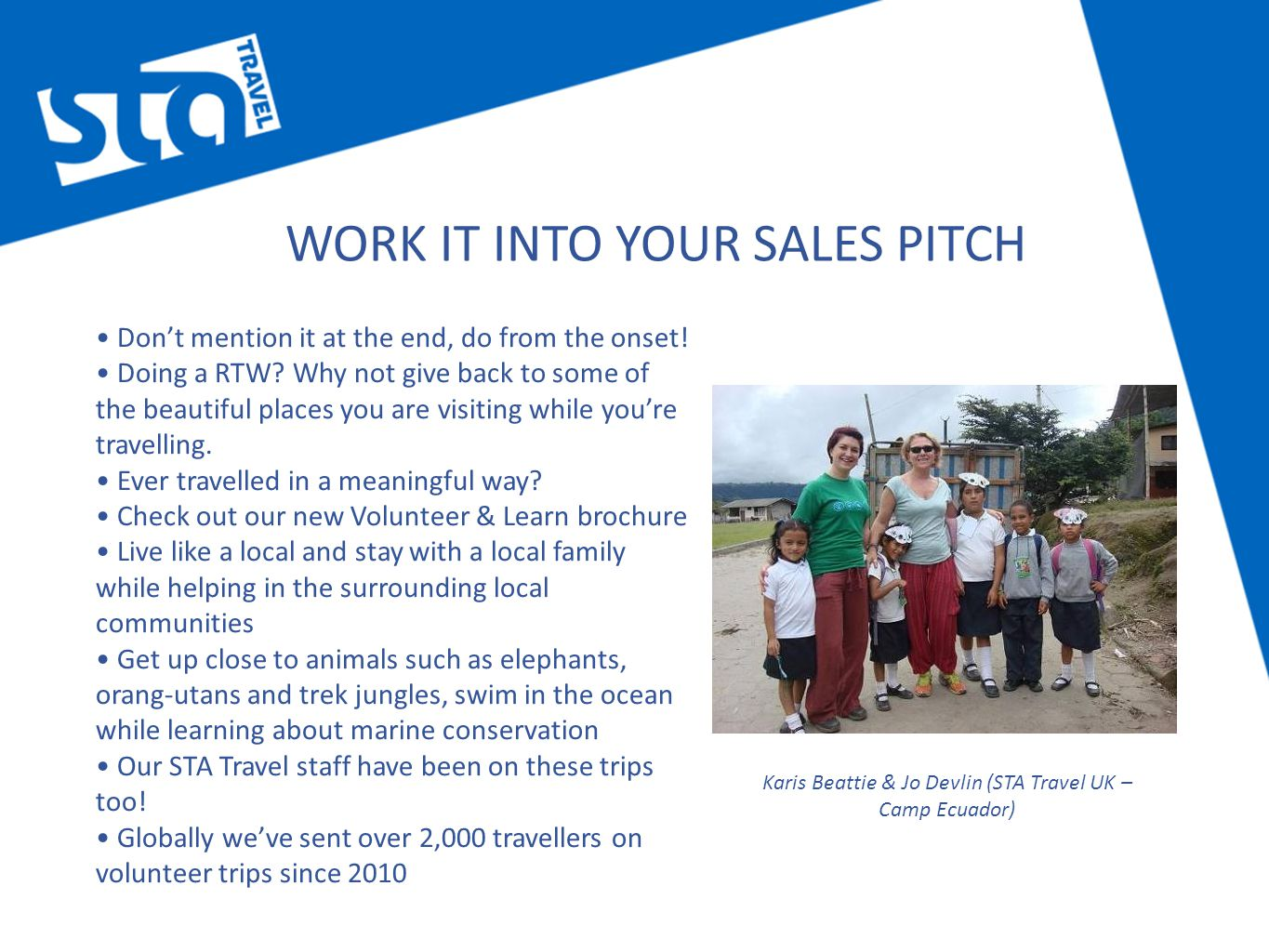 WORK IT INTO YOUR SALES PITCH Don't mention it at the end, do from the onset.