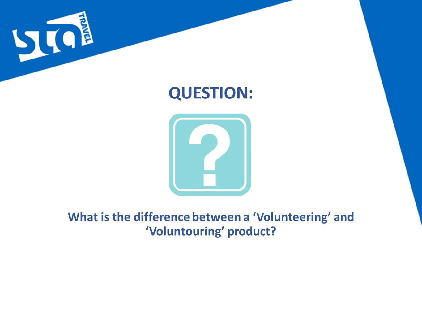 QUESTION: What is the difference between a 'Volunteering' and 'Voluntouring' product