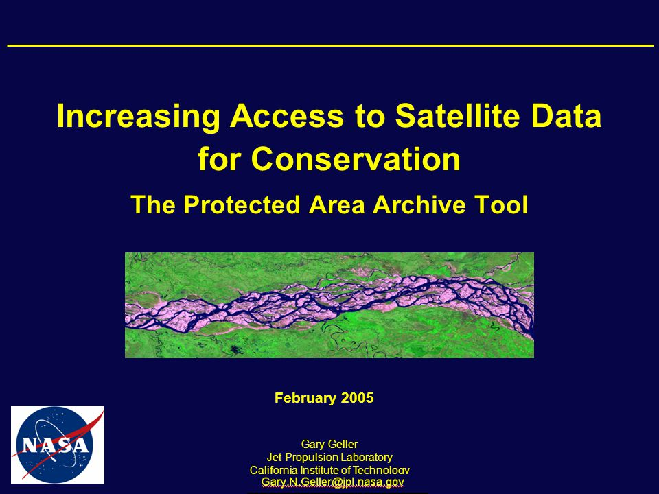 Increasing Access to Satellite Data for Conservation The Protected Area Archive Tool Gary Geller Jet Propulsion Laboratory California Institute of Technology February 2005