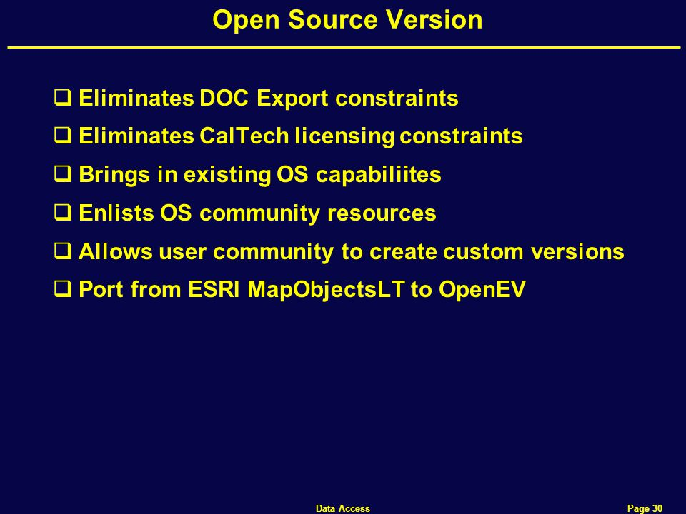 Data Access Page 30 Open Source Version  Eliminates DOC Export constraints  Eliminates CalTech licensing constraints  Brings in existing OS capabiliites  Enlists OS community resources  Allows user community to create custom versions  Port from ESRI MapObjectsLT to OpenEV