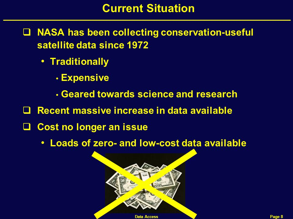 Data Access Page 8 Current Situation  NASA has been collecting conservation-useful satellite data since 1972 Traditionally Expensive Geared towards science and research  Recent massive increase in data available  Cost no longer an issue Loads of zero- and low-cost data available