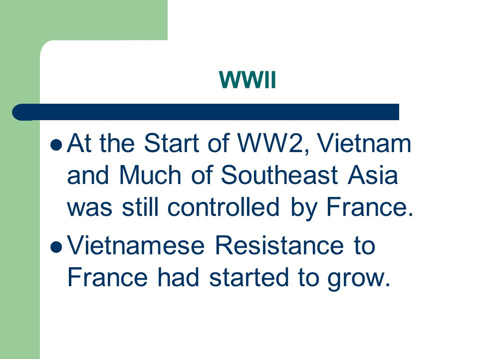 WWII At the Start of WW2, Vietnam and Much of Southeast Asia was still controlled by France.