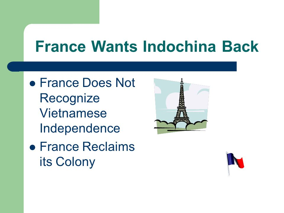 France Wants Indochina Back France Does Not Recognize Vietnamese Independence France Reclaims its Colony