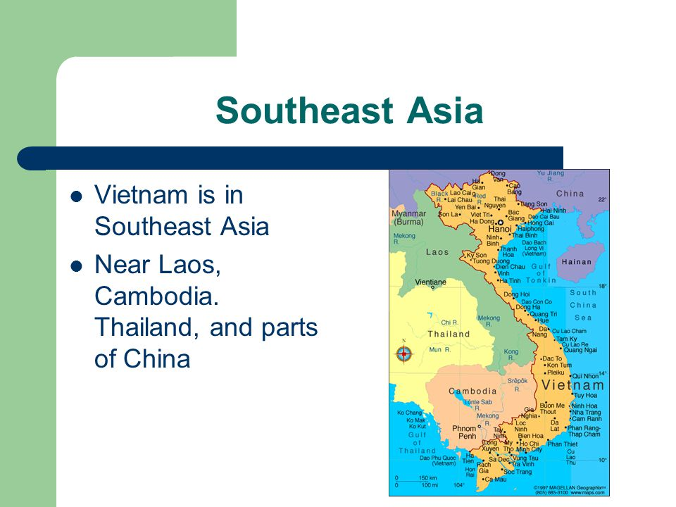 Southeast Asia Vietnam is in Southeast Asia Near Laos, Cambodia. Thailand, and parts of China