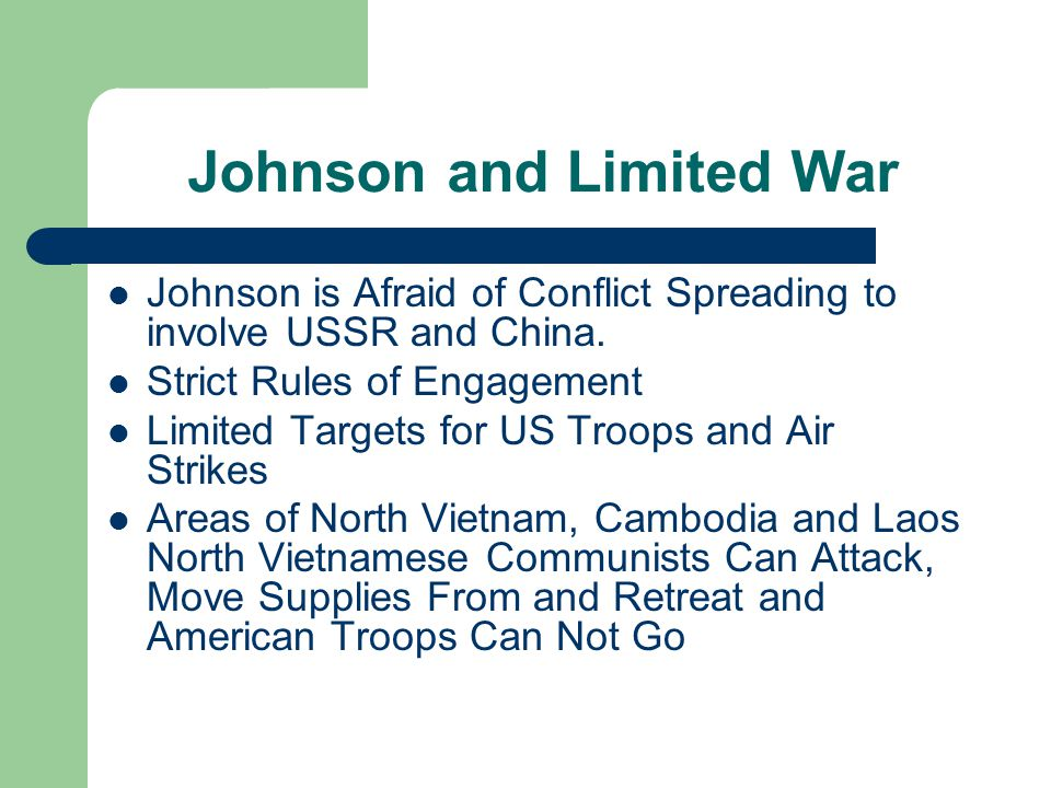 Johnson and Limited War Johnson is Afraid of Conflict Spreading to involve USSR and China.