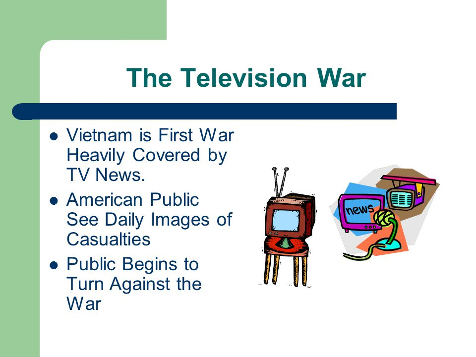 The Television War Vietnam is First War Heavily Covered by TV News.