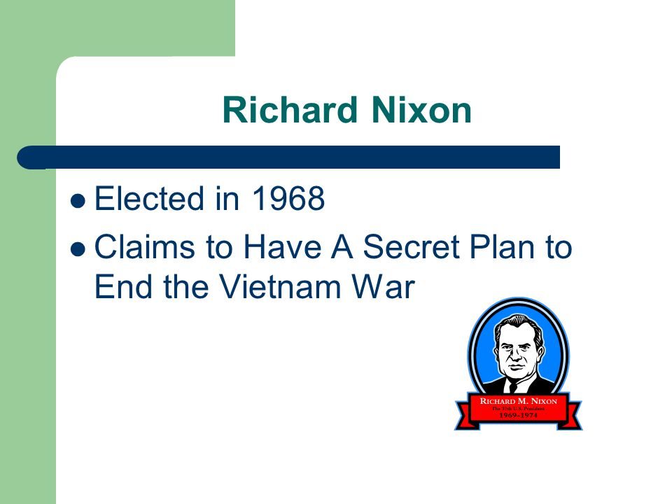 Richard Nixon Elected in 1968 Claims to Have A Secret Plan to End the Vietnam War