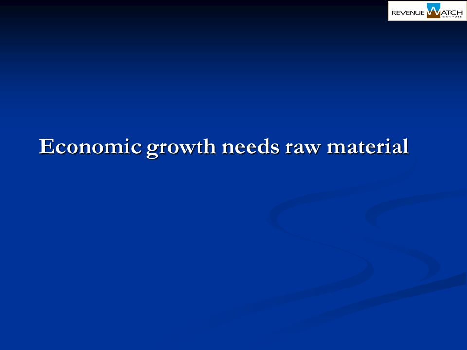 Economic growth needs raw material