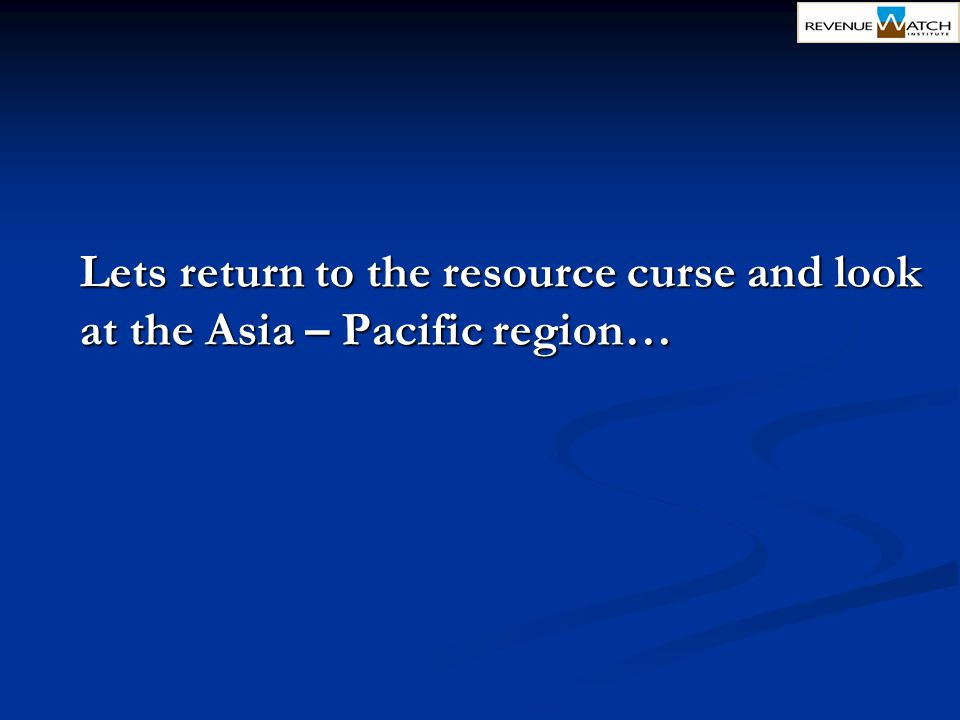 Lets return to the resource curse and look at the Asia – Pacific region…