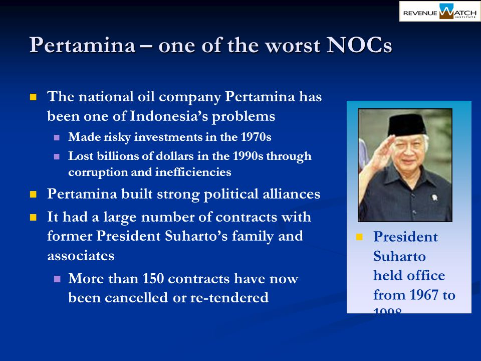 Pertamina – one of the worst NOCs The national oil company Pertamina has been one of Indonesia's problems Made risky investments in the 1970s Lost bil