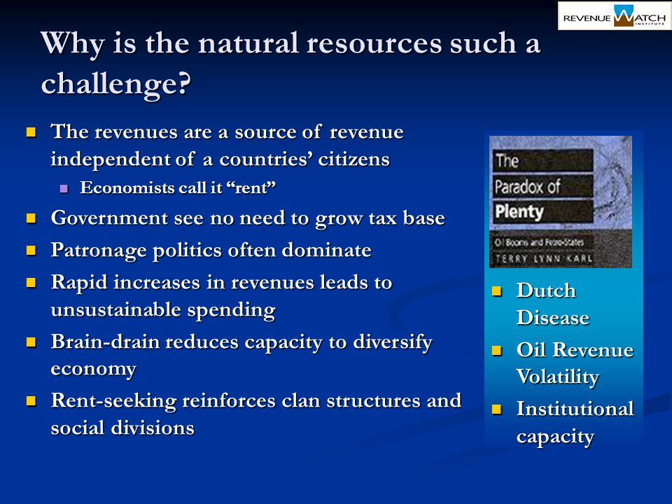 Why is the natural resources such a challenge? The revenues are a source of revenue independent of a countries' citizens The revenues are a source of