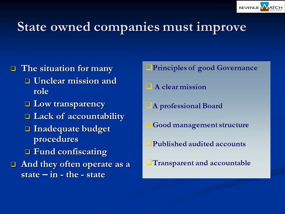State owned companies must improve  Principles of good Governance  A clear mission  A professional Board  Good management structure  Published au