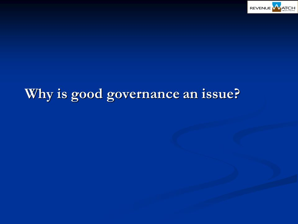 Why is good governance an issue?