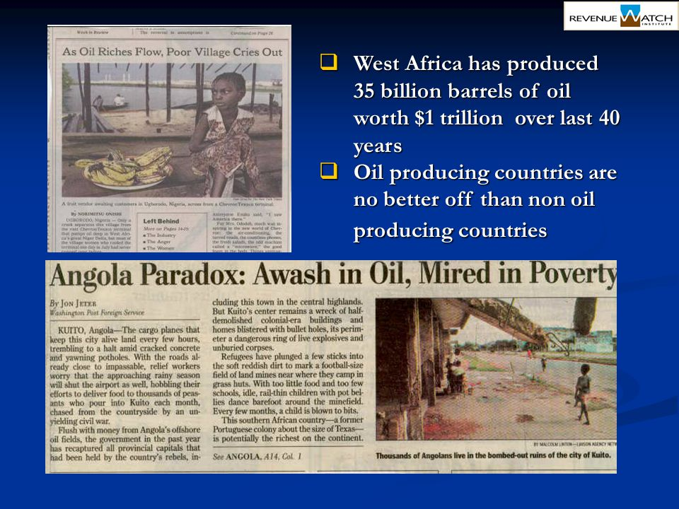  West Africa has produced 35 billion barrels of oil worth $1 trillion over last 40 years  Oil producing countries are no better off than non oil pro