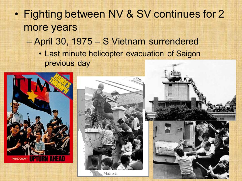 Fighting between NV & SV continues for 2 more years –April 30, 1975 – S Vietnam surrendered Last minute helicopter evacuation of Saigon previous day