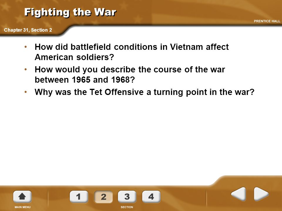 Fighting the War How did battlefield conditions in Vietnam affect American soldiers? How would you describe the course of the war between 1965 and 196
