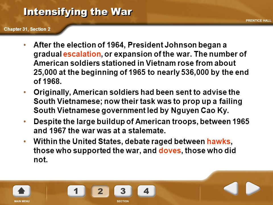 Intensifying the War After the election of 1964, President Johnson began a gradual escalation, or expansion of the war. The number of American soldier