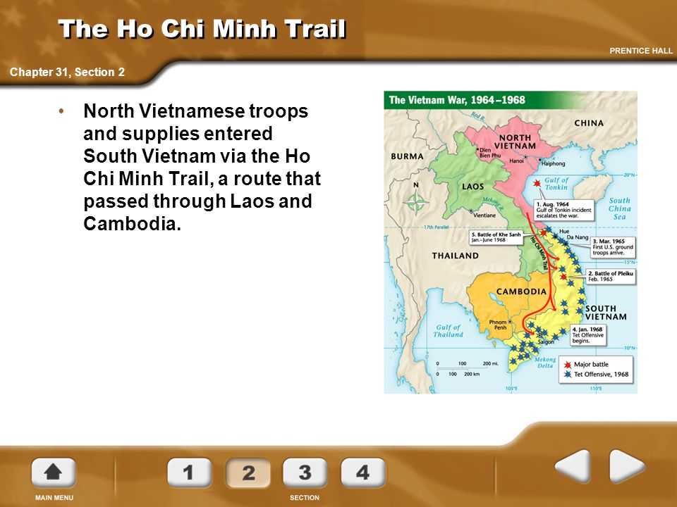 The Ho Chi Minh Trail North Vietnamese troops and supplies entered South Vietnam via the Ho Chi Minh Trail, a route that passed through Laos and Cambo
