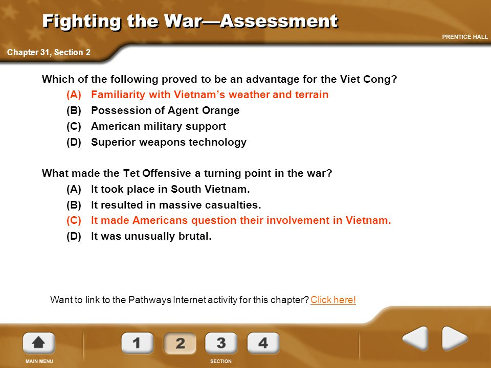 Fighting the War—Assessment Which of the following proved to be an advantage for the Viet Cong? (A)Familiarity with Vietnam's weather and terrain (B)P