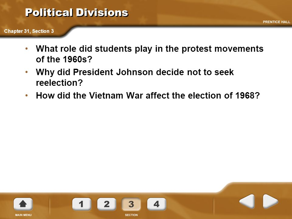 Political Divisions What role did students play in the protest movements of the 1960s? Why did President Johnson decide not to seek reelection? How di