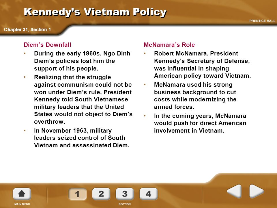 Kennedy's Vietnam Policy Diem's Downfall During the early 1960s, Ngo Dinh Diem's policies lost him the support of his people. Realizing that the strug
