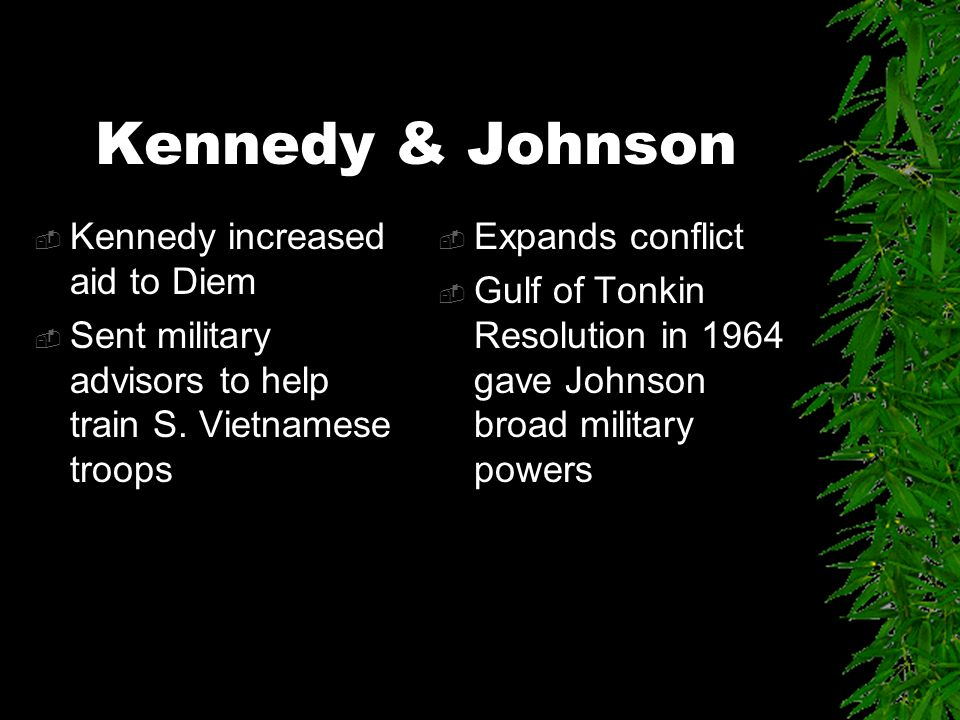 Kennedy & Johnson  Kennedy increased aid to Diem  Sent military advisors to help train S.