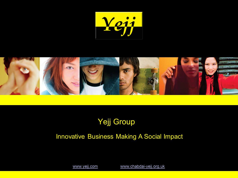 Yejj Group www.yejj.comwww.yejj.com www.chabdai-yejj.org.ukwww.chabdai-yejj.org.uk Innovative Business Making A Social Impact