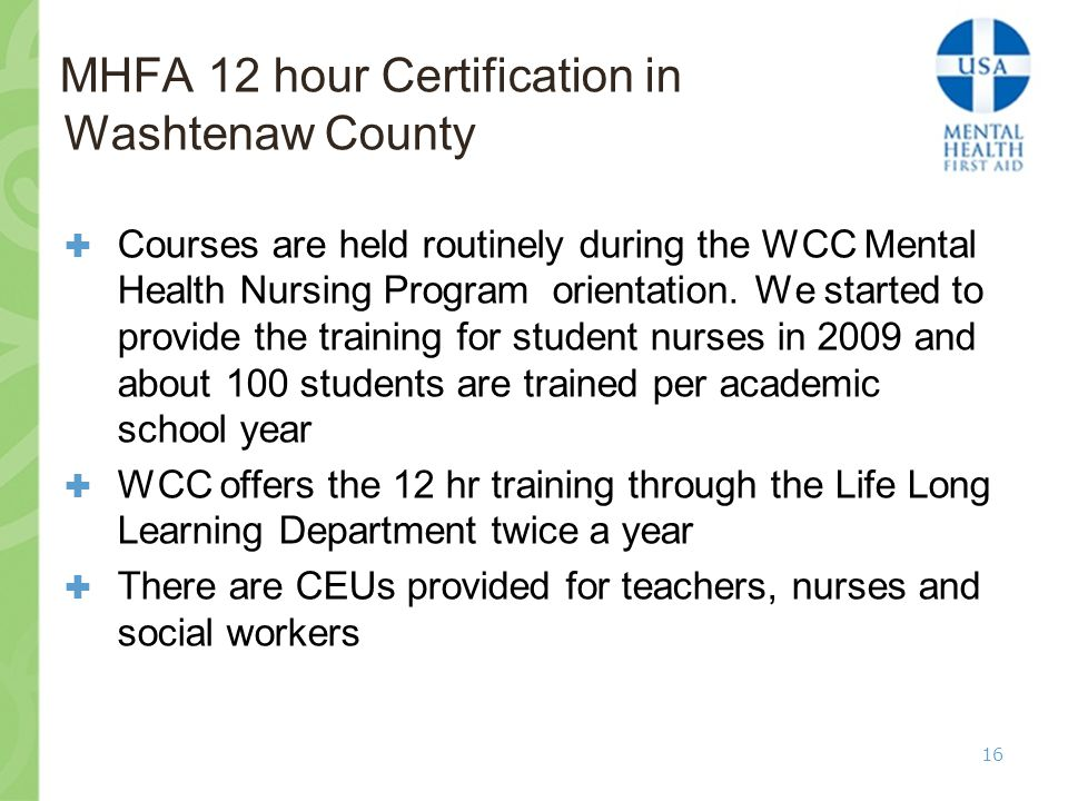 MHFA 12 hour Certification in Washtenaw County  Courses are held routinely during the WCC Mental Health Nursing Program orientation.