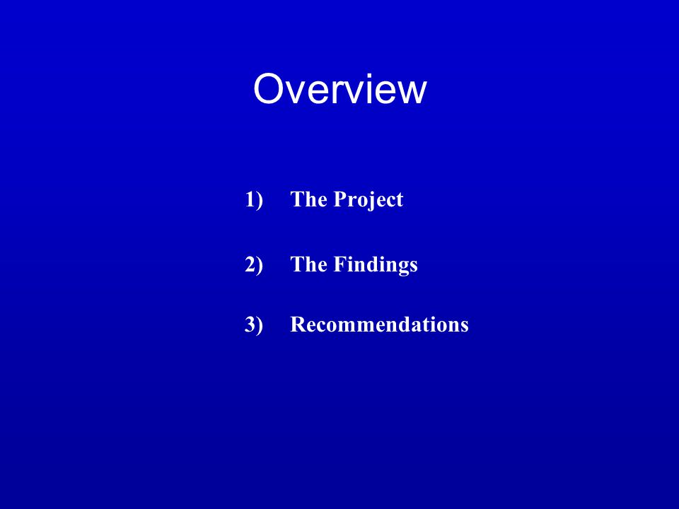 Overview 1)The Project 2)The Findings 3)Recommendations