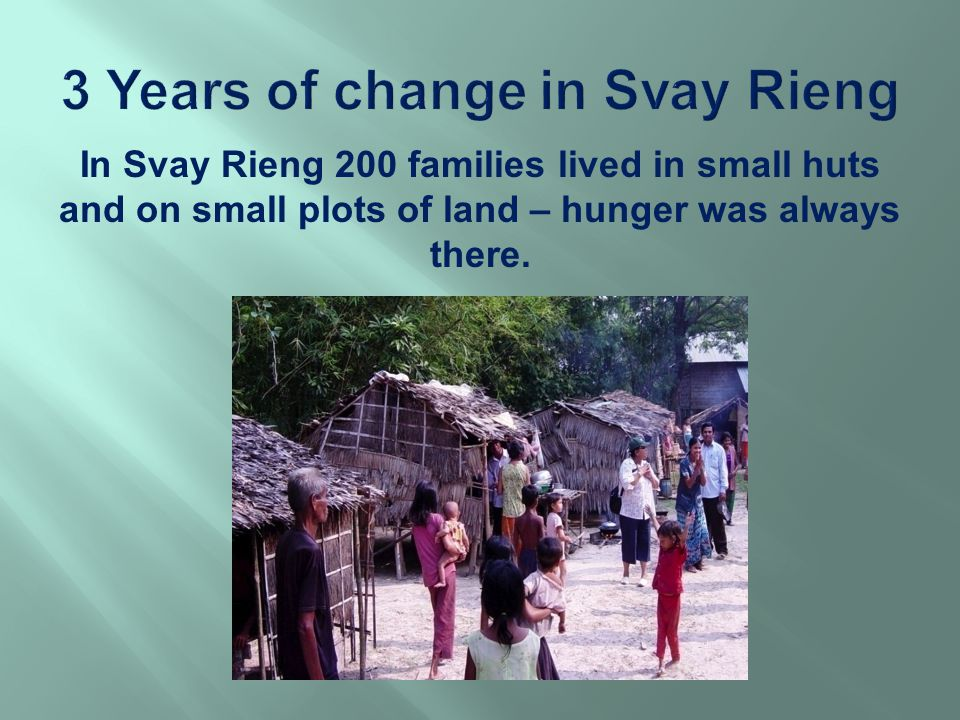 In Svay Rieng 200 families lived in small huts and on small plots of land – hunger was always there.