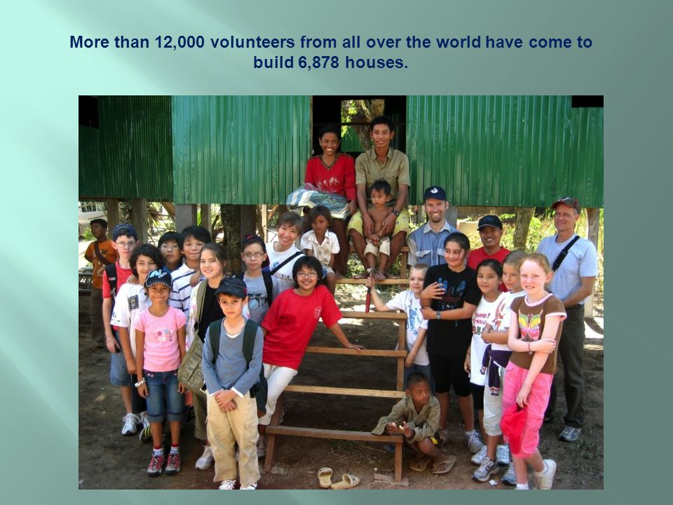 More than 12,000 volunteers from all over the world have come to build 6,878 houses.