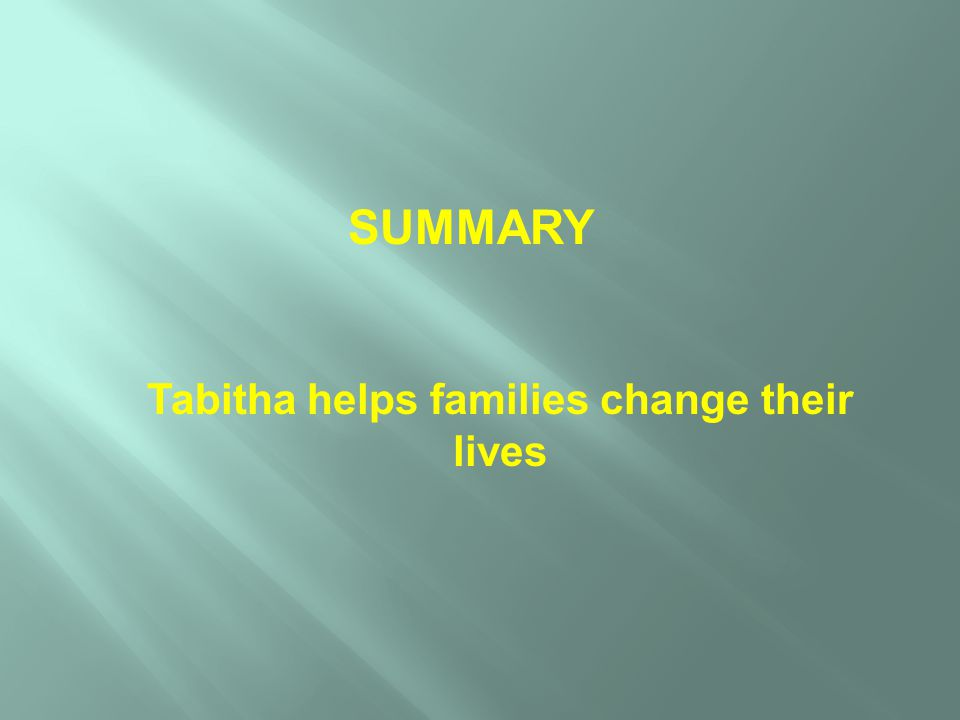SUMMARY Tabitha helps families change their lives