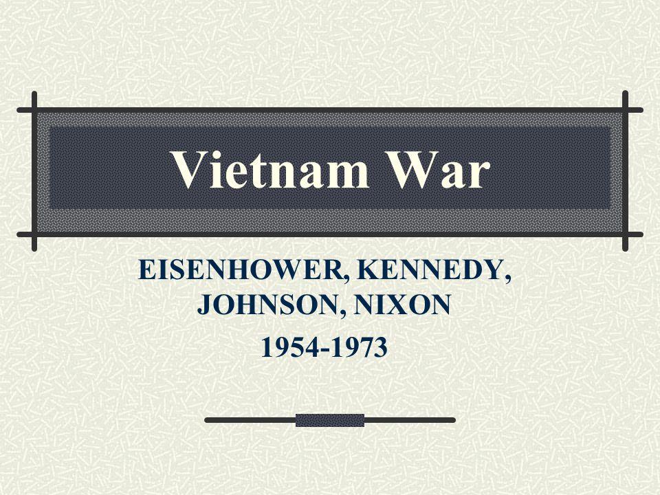 Vietnam War EISENHOWER, KENNEDY, JOHNSON, NIXON 1954-1973