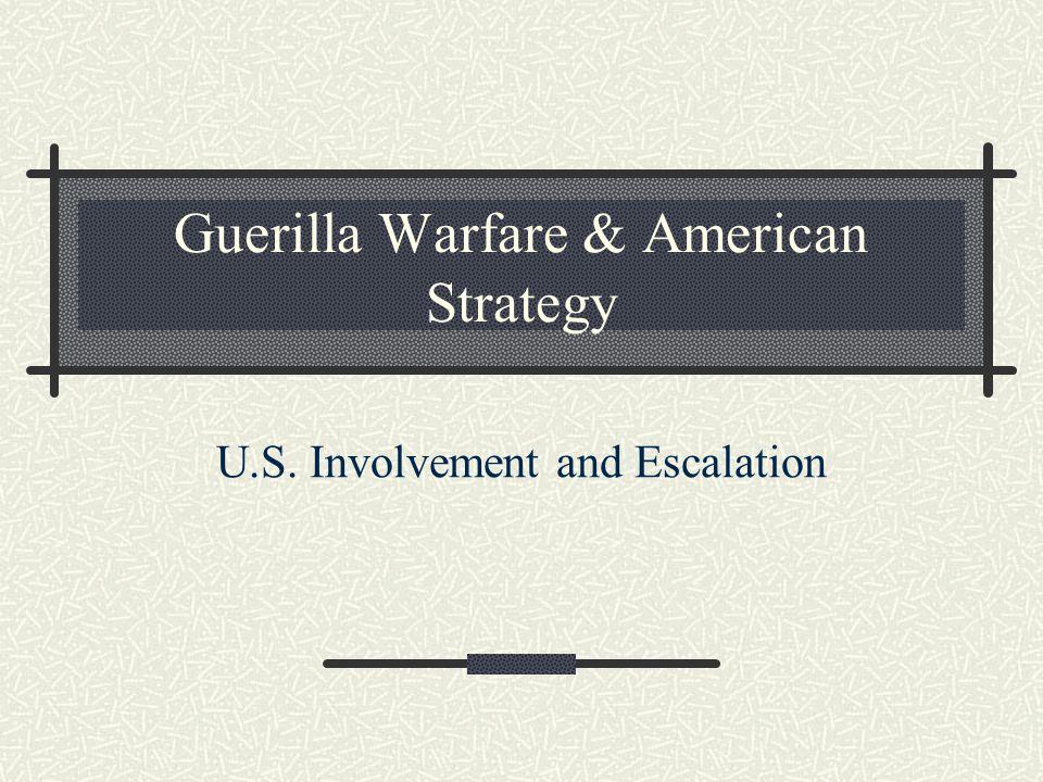 Guerilla Warfare & American Strategy U.S. Involvement and Escalation