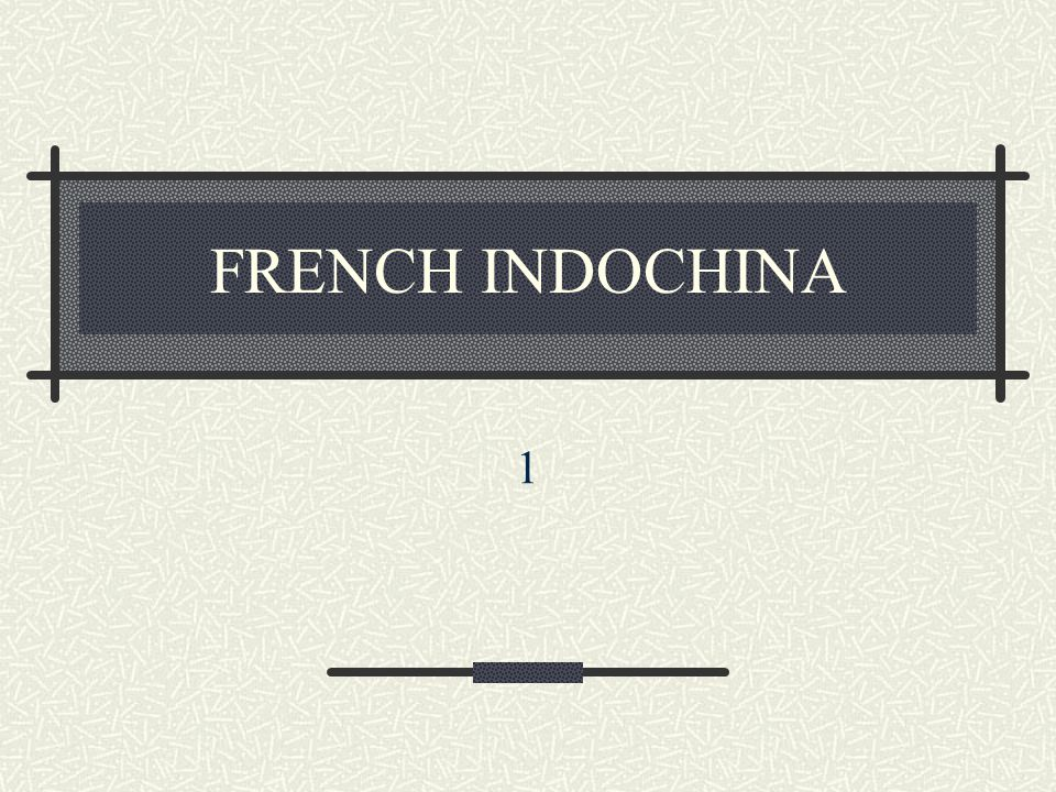 French Indochina = Vietnam, Laos, Cambodia Chinese Colony French Colony 1893-1954 Japanese Occupation during WWII DESIRE FOR INDEPENDENCE = Nationalism