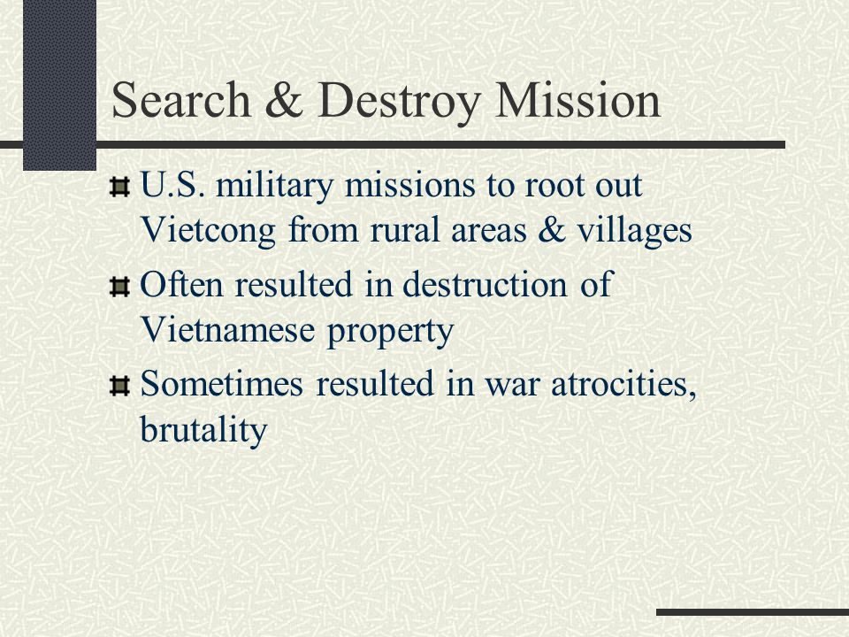 U.S. military missions to root out Vietcong from rural areas & villages Often resulted in destruction of Vietnamese property Sometimes resulted in war