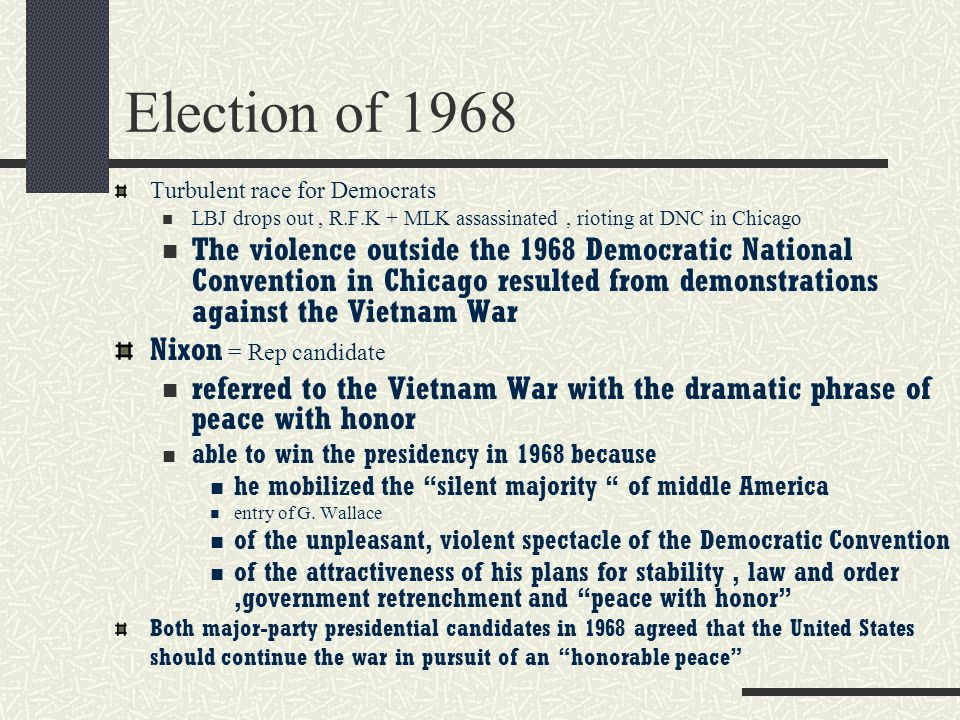 Election of 1968 Turbulent race for Democrats LBJ drops out, R.F.K + MLK assassinated, rioting at DNC in Chicago The violence outside the 1968 Democra