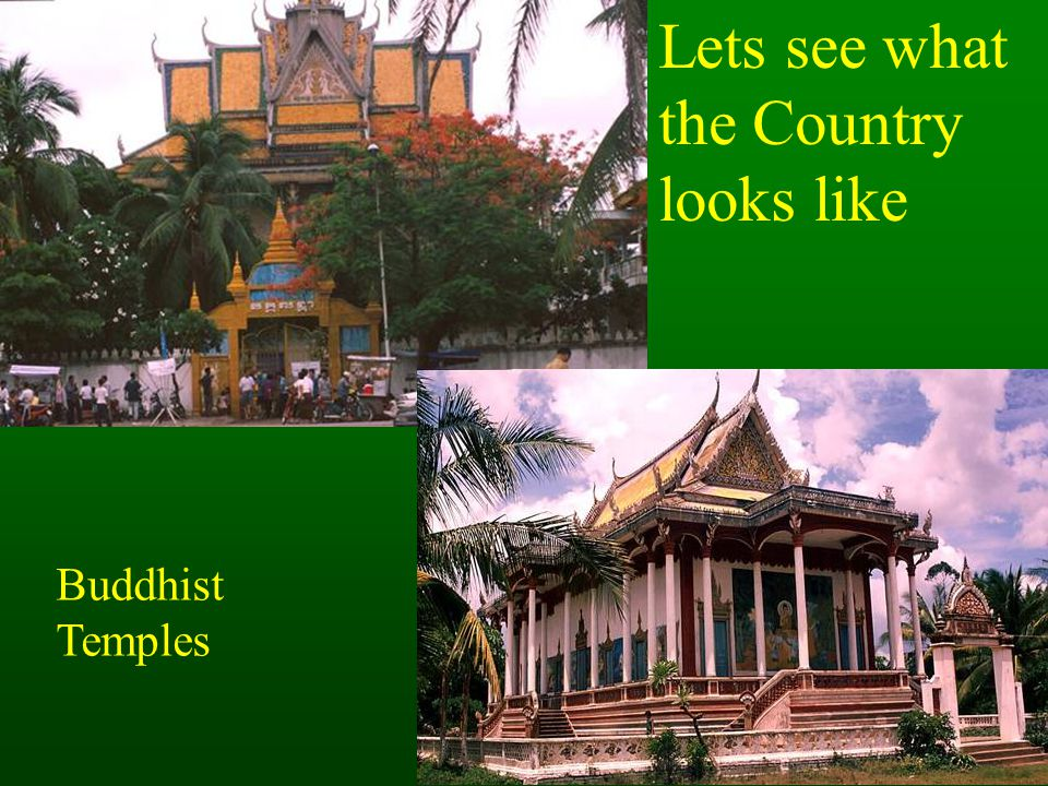 Lets see what the Country looks like Buddhist Temples