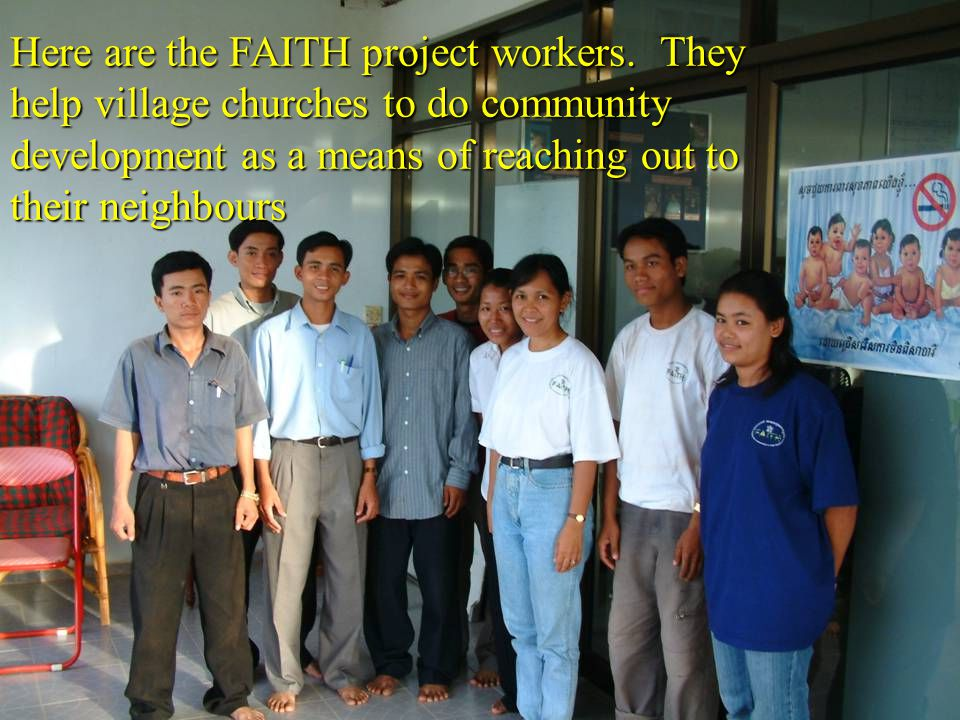 Here are the FAITH project workers. They help village churches to do community development as a means of reaching out to their neighbours
