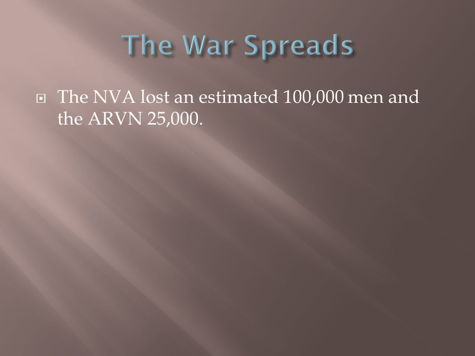  The NVA lost an estimated 100,000 men and the ARVN 25,000.