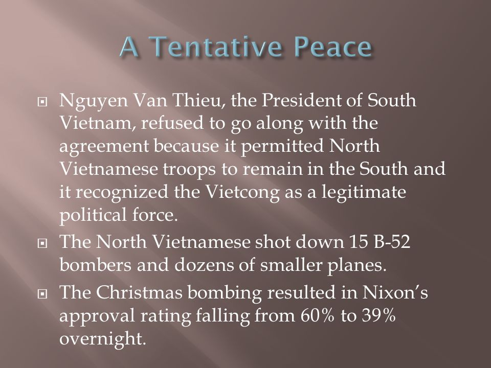  Nguyen Van Thieu, the President of South Vietnam, refused to go along with the agreement because it permitted North Vietnamese troops to remain in the South and it recognized the Vietcong as a legitimate political force.