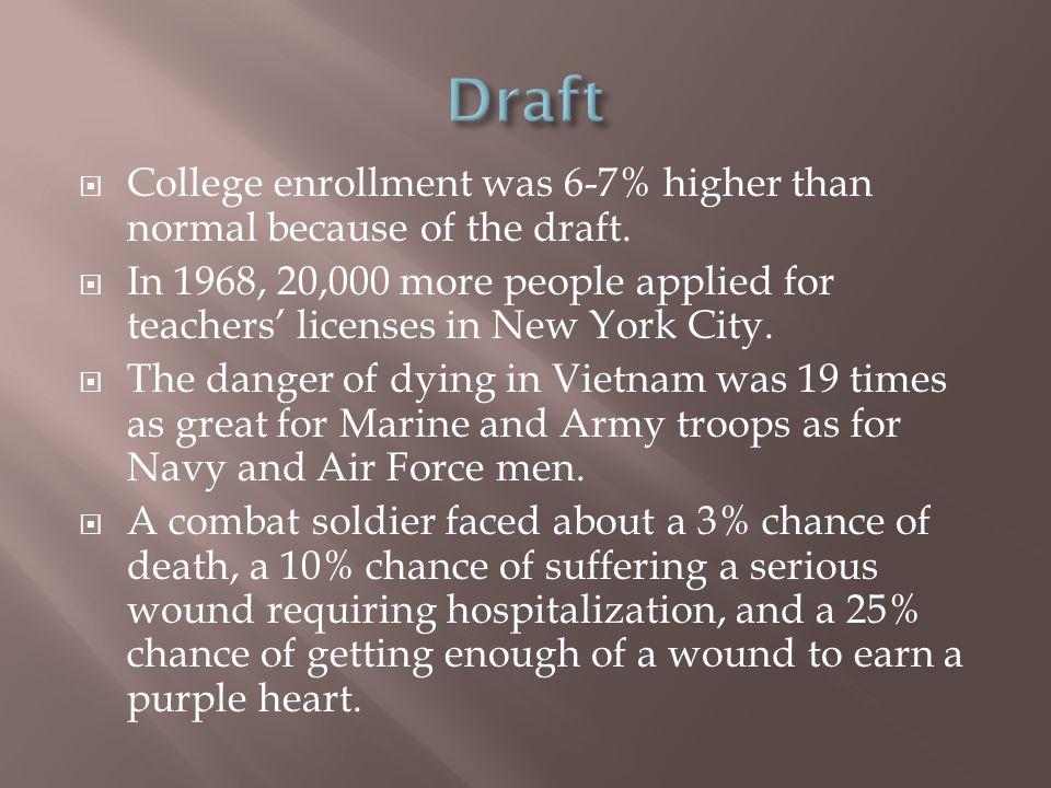  College enrollment was 6-7% higher than normal because of the draft.
