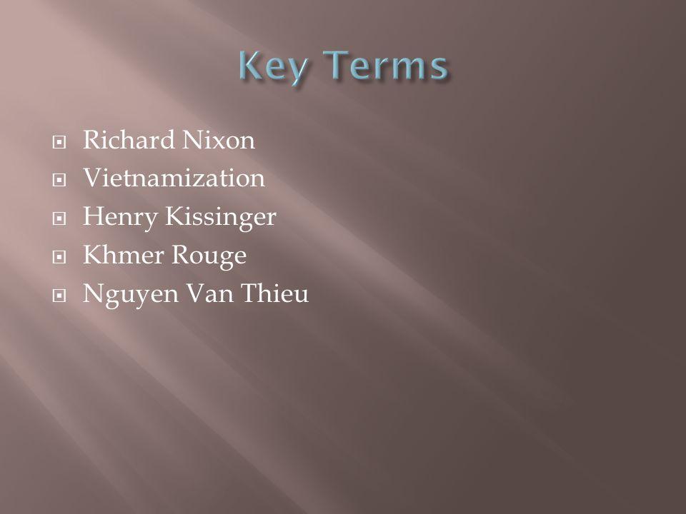  Richard Nixon  Vietnamization  Henry Kissinger  Khmer Rouge  Nguyen Van Thieu