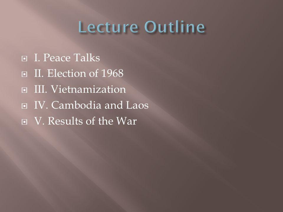  I. Peace Talks  II. Election of 1968  III. Vietnamization  IV.