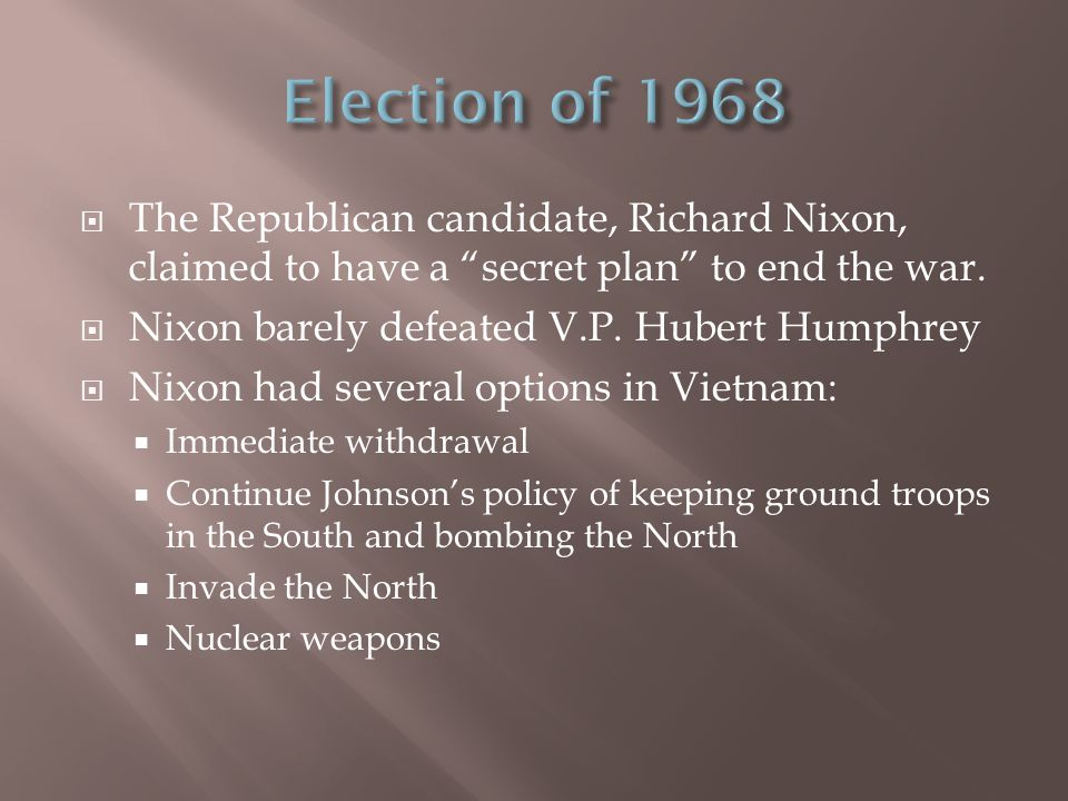  The Republican candidate, Richard Nixon, claimed to have a secret plan to end the war.