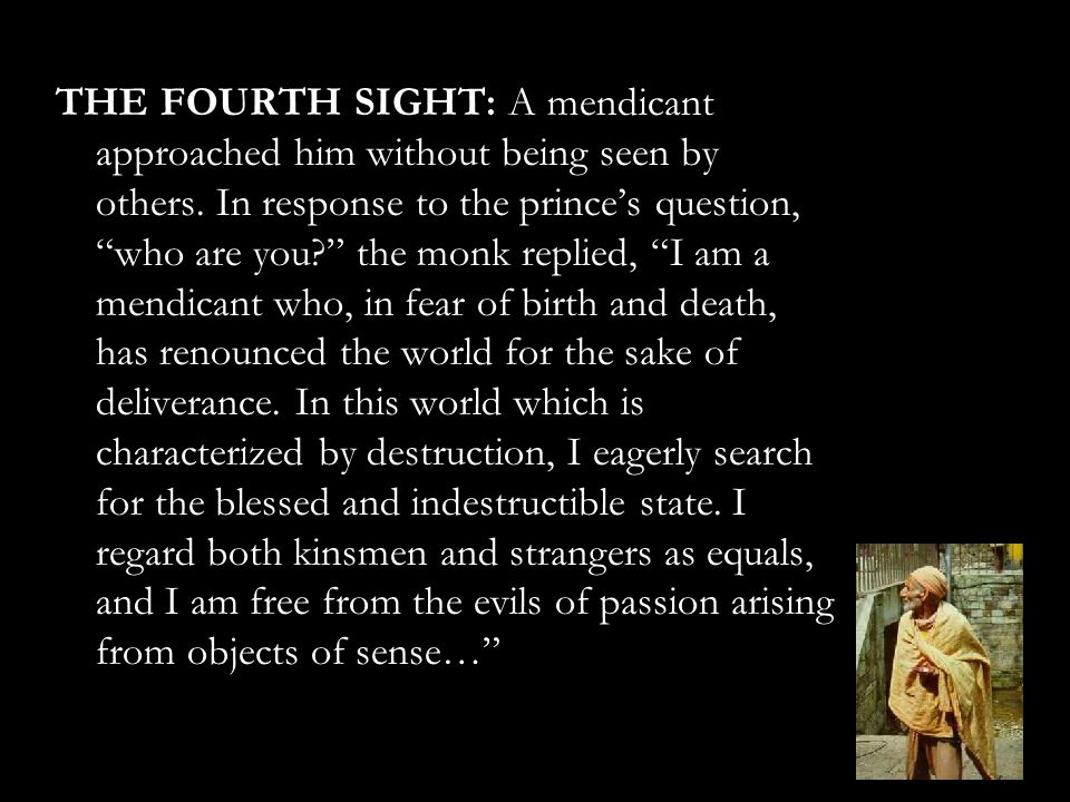 """THE FOURTH SIGHT: A mendicant approached him without being seen by others. In response to the prince's question, """"who are you?"""" the monk replied, """"I a"""